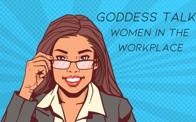 Goddess Talk: Women in the Workplace
