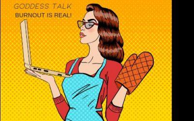 Goddess Talk: Burnout is Real